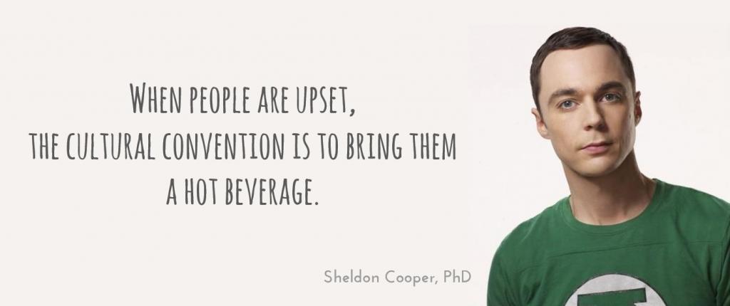 Quand les gens sont énervés, la convention sociale est de leur apporter une boisson chaude.
