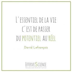 L'essentiel de la vie c'est de passer du potentiel au réel-David Lefrançois