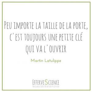 Peu importe la taille de la porte, c'est toujours une petite clé qui va l'ouvrir-Martin Latulippe