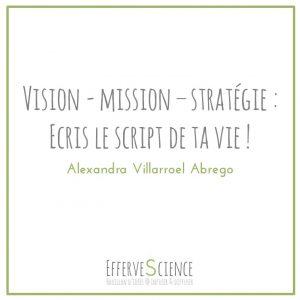 Vision mission stratégie Ecris le script de ta vie-Alexandra Villarroel