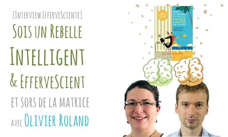 [Interview] Sois un rebelle EfferveScient avec Olivier Roland