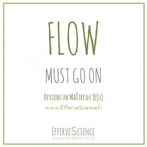 Flow must go on : deviens un Maître du Je(u)