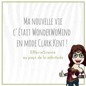 Ma nouvelle vie, c'était WonderWoMind en mode Clark Kent