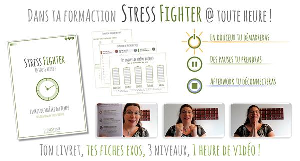 Stress Fighter à toute heure, construisons ensemble TA journée de Stress Fighter