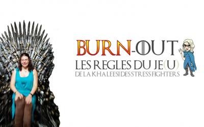 Burn-out, les règles du Je(u) de la Khaleesi des Stress Fighters