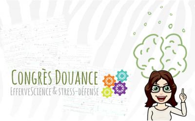 Congrès Douance : EfferveScience & stress-défense