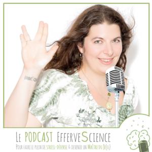 Le plein d'ondes de stress-défense sur mon podcast efferveScient