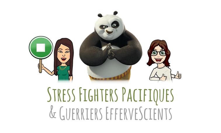 Stress Fighters Pacifiques & Guerriers EfferveScients !