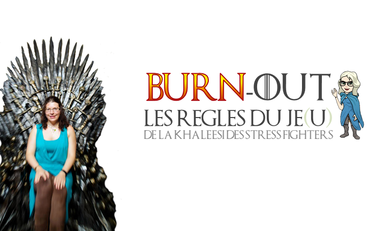 Burn-out, les règles du Je(u) de la Khaleesi des Stress Fighters