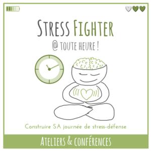 Ateliers et Conférences – Stress Fighter @ toute heure