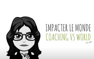 Impacter le Monde : Coaching VS World (ou pas)